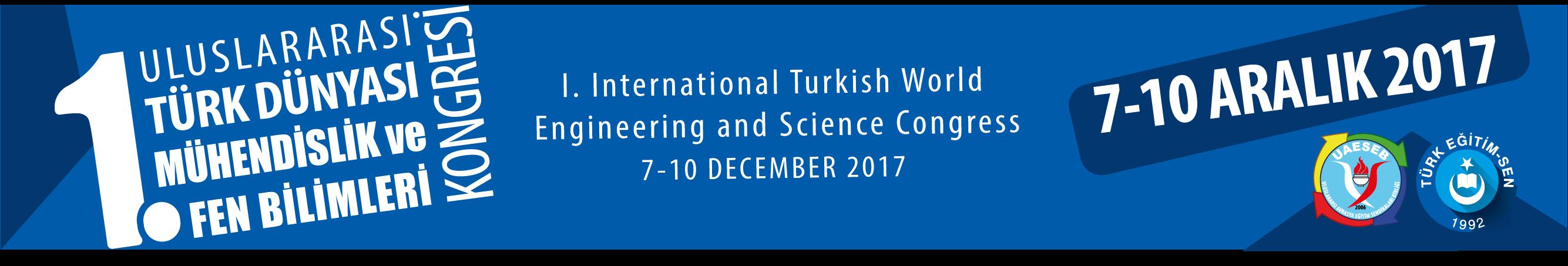 I. Uluslararası Türk Dünyası Mühendislik ve Fen Bilimleri Konferansı 7-10 ARALIK 2017